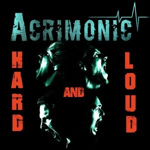 Acrimonic – Hard and Loud
