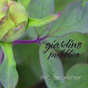 Mic Oechsner – Giardino Pubblico