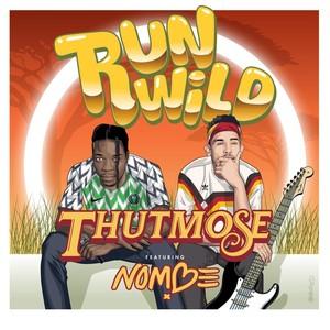 Thutmose – Run Wild feat. NoMBe