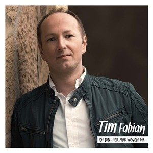 Tim Fabian – Ich bin hier nur wegen Dir
