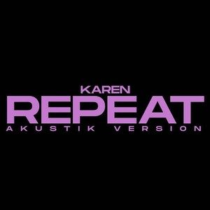 Karen – Repeat (Akustik Version)